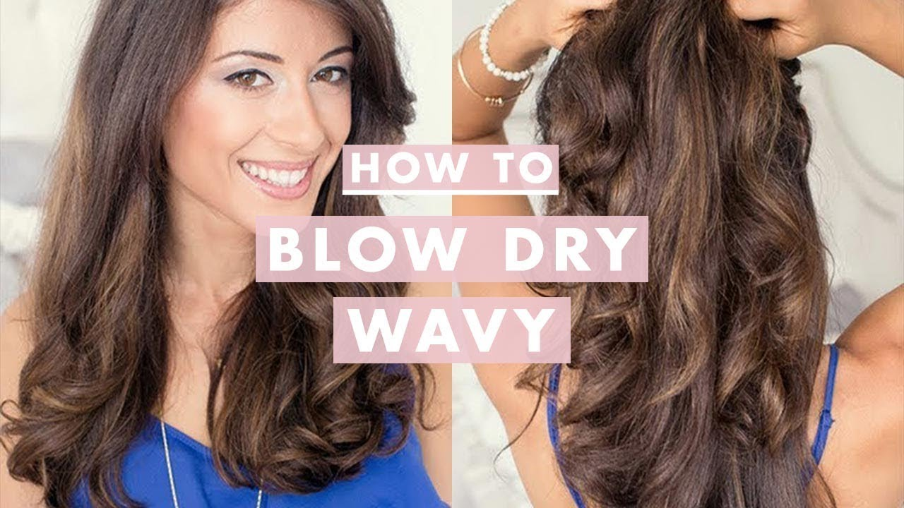 How To Blow Dry Wavy Youtube