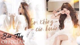 EM KHÔNG CÒN BUỒN (Full HD) - Music video | Bảo Thy Official