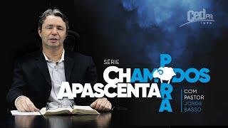 CHAMADOS PARA APASCENTAR | Pastor Jorge Basso, titular da 4ª Ieq Curitiba.