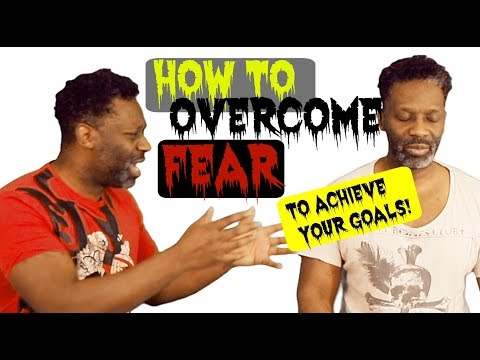 How to overcome fear to achieve your goals