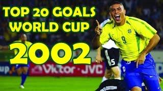 TOP 20 GOALS - WORLD CUP 2002