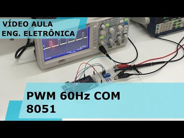 PWM 60Hz COM MICROCONTROLADOR 8051 | Vídeo Aula #240