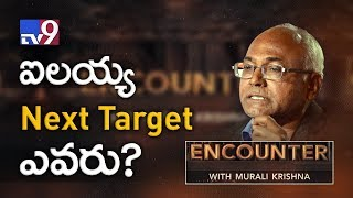 Who is Kancha Ilaiah's next target? : Watch in Encounter !..