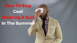 How To Stay Cool Wearing A Suit In The Summer