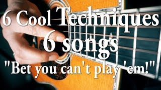 "6 Awesome Techniques | 6 Songs | ""Bet you can't play 'em!"""