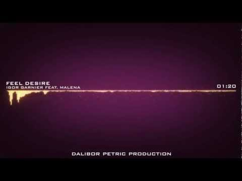 Igor Garnier Feat. Malena - Feel Desire 2012