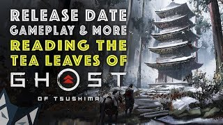 Reading The Tea Leaves of Ghost of Tsushima Release Date, Gameplay & More