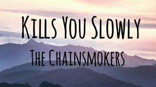 The Chainsmokers - Kills You Slowly (Lyrics)