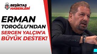 """Erman Toroğlu: """"Sergen Yalçın'ın Futbol Görüşü İyi, Ben Beraber Çalıştım Biliyorum!"""""""