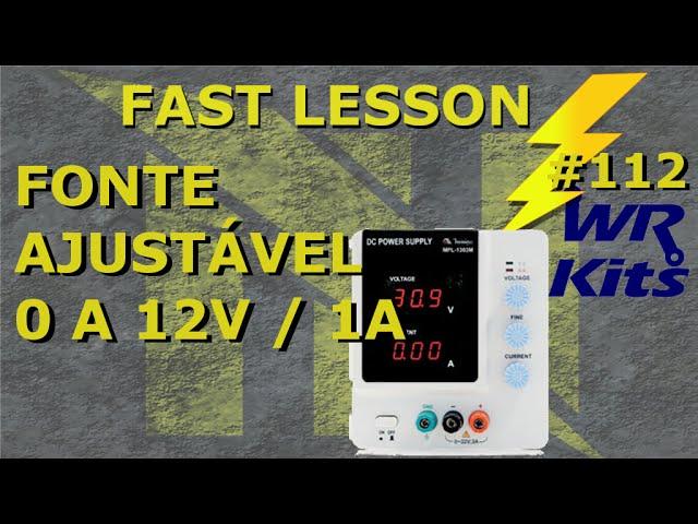 FONTE AJUSTÁVEL 0 A 12V / 1A | Fast Lesson #112