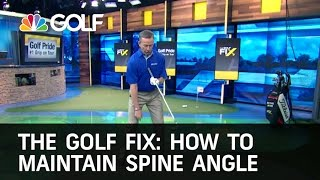 The Golf Fix:  How To Maintain Spine Angle | Golf Channel