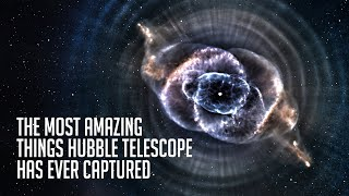 The Most Incredible Things the Hubble Telescope Has Ever Captured