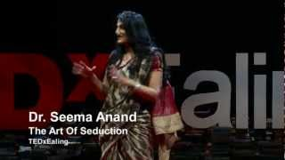 The art of seduction   Seema Anand   TEDxEaling