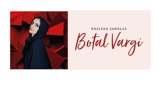 Botal Vargi – Rosleen Sandlas