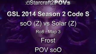 SC2 HotS - GSL 2014 S2 Code S - soO vs Solar - Ro8 - Map 3 - Frost - soO