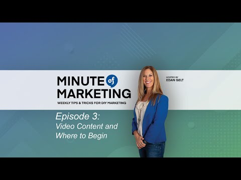 Edan Gelt Minute of Marketing - Episode 3 - Video Content and Where to Begin