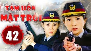 Tâm Hồn Mặt Trời - Tập 42 | Phim Hình Sự Trung Quốc Hay Nhất 2018 - Thuyết Minh