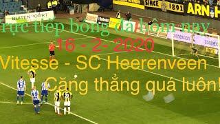 Tuyền Lê: trực tiếp bóng đá hiệp 1 SC Heerenveen vs Vitesse 16-2-2020 quá căng thẳng