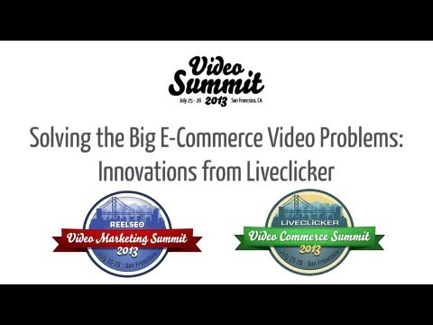 Solving the Big E-Commerce Video Problems ► 2013 Video Summit