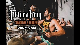 Fit For A King | Shadows & Echoes | Drum Cam (LIVE)