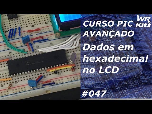 MOSTRANDO DADOS HEXADECIMAIS NO LCD | Curso de PIC Avançado #047