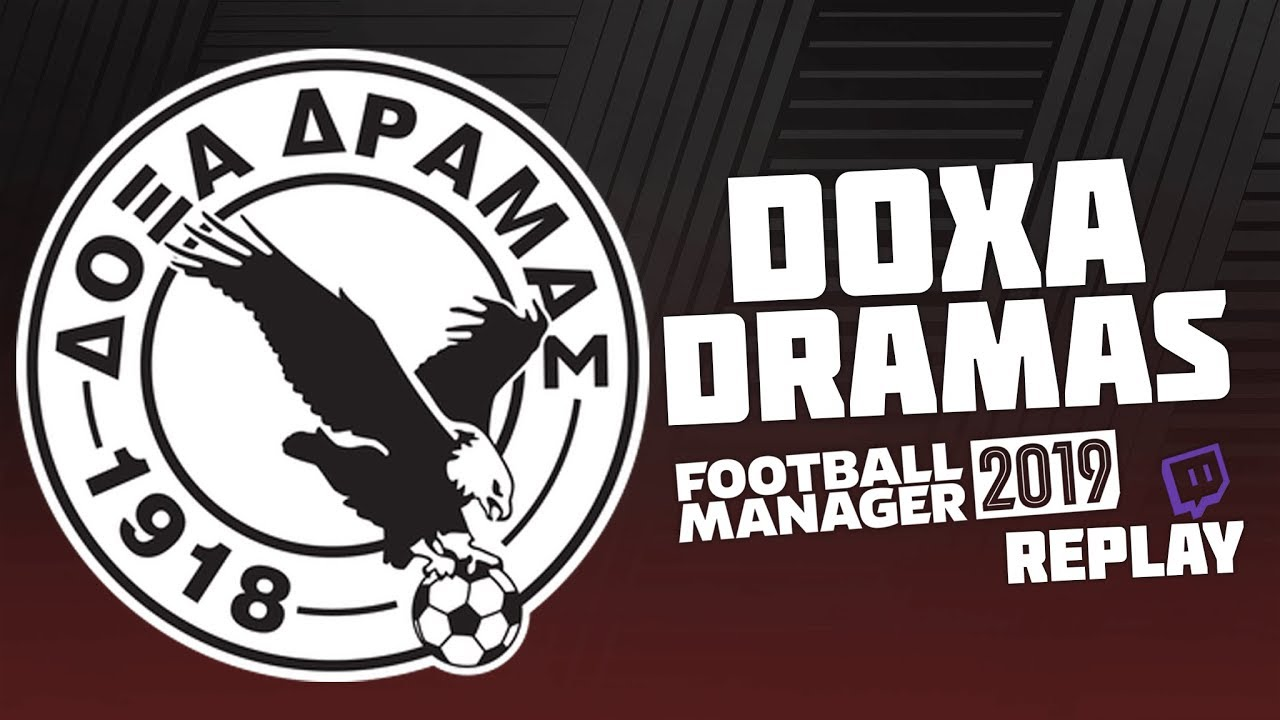 Football Manager 2019 / Twitch Replay #1 - Welcome to Doxa Dramas!