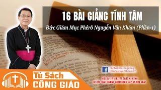 16 Bài Giảng Tĩnh Tâm (P1) - Chúa Giêsu Là Ai Và Sự Hiện Diện Của Người | GM. Phêrô Nguyễn Văn Khảm
