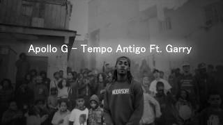 Apollo G ft. Garry - Tempo antigo Letra 2018