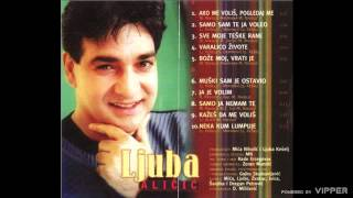 Ljuba Alicic - Ako me volis, pogledaj me - (Audio 2000)