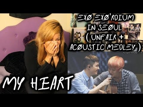 REACTION TO EXO EXO'rDIUM IN SEOUL ( UNFAIR + ACOUSTIC MEDLEY )