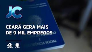 Ceará gera mais de 9 mil empregos