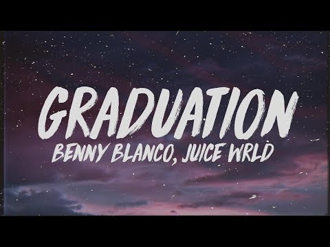 Benny Blanco - Graduation (Lyrics) ft. Juice Wrld