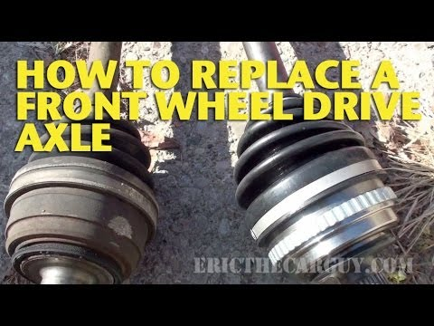 How To Replace a Front Wheel Drive Axle - EricTheCarGuy ...