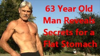 63 Year Old Man Reveals Secrets for a Flat Stomach