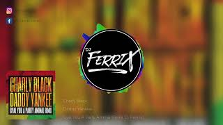 Charly Black, Daddy Yankee  - Gyal You A Party Animal (Ferrix Dj Remix) (PARTY ANIMAL)