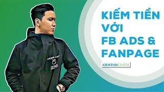 Hướng dẫn kiếm tiền với Facebook Ads và Fanpage (Cập nhật 2019) | Kiemtiencenter