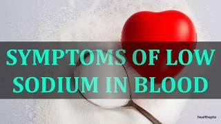 SYMPTOMS OF LOW SODIUM IN BLOOD