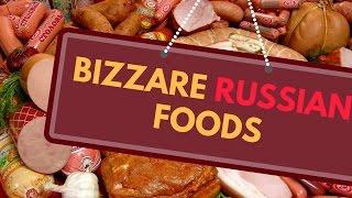 Bizarre Russian Foods