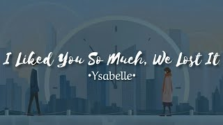 Ysabelle - I Liked You So Much, We Lost It (lyrics) || [CC INDO]