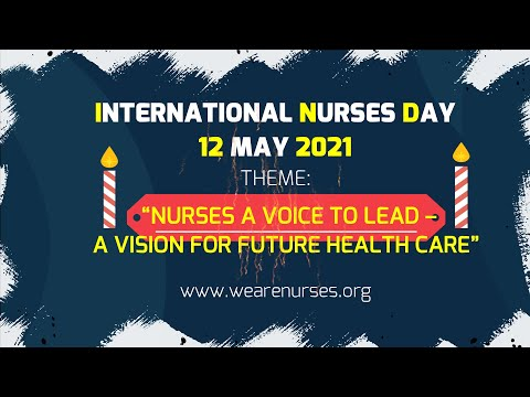 """INTERNATIONAL NURSES DAY 12 MAY 2021//THEME """"NURSES A VOICE TO LEAD A VISION FOR FUTURE HEALTH CARE"""""""