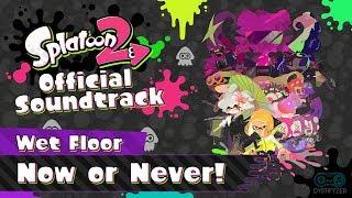 Now or Never! (Wet Floor) - Splatoon 2 Soundtrack