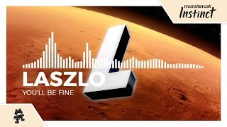 Laszlo - You'll Be Fine [Monstercat Release]