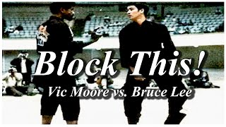 Block This! Vic Moore vs. Bruce Lee Revisited