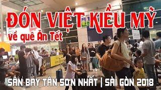 Đón Việt Kiều Về Sài Gòn Việt Nam Ăn Tết 2018 tại Sân Bay Tân Sơn Nhât