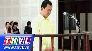 THVL   Nhân viên ngân hàng ở Đà Nẵng lãnh 20 năm tù về hành vi lừa đảo