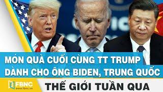Món quà cuối cùng Tt Trump dành cho ông Biden, Trung Quốc, Đài Loan | Tin thế giới trong tuần | FBNC