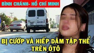 Người phụ nữ kể lại phút giây bị bắt lên ôtô, hãm hiếp tập thể ở Bình Chánh - Hồ Chí Minh.