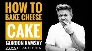 How To Bake Cheese Cake Recipe With Gordon Ramsay | Almost Anything
