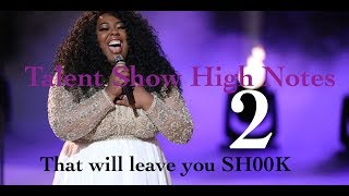 Talent Show HIGH NOTES that will leave you SH00KT Part TWO