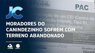 Moradores do Canindezinho sofrem com terreno abandonado